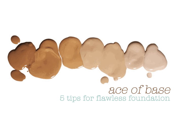 Ace of Base(s) | 5 Tips For Flawless Foundation