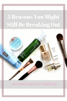 5 Reasons You Might Still Be Breaking Out