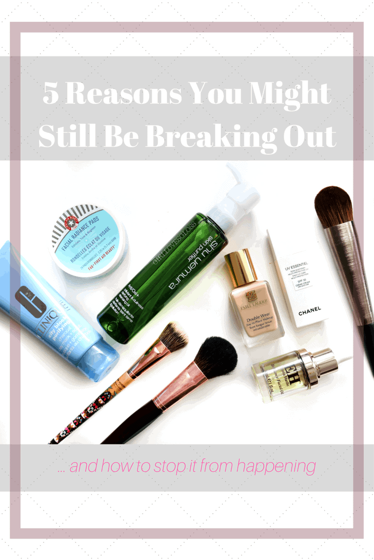 5 Reasons You Might Still Be Breaking Out (and how to stop it from happening!)