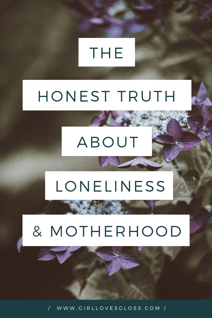 honest truth about loneliness in motherhood